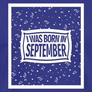 I was born in September 2 - Men's Premium T-Shirt