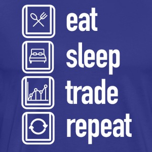 eat sleep trade repeat -Börse - Männer Premium T-Shirt