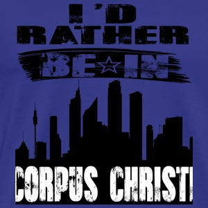 Geschenk Id rather be in Corpus Christi - Männer Premium T-Shirt