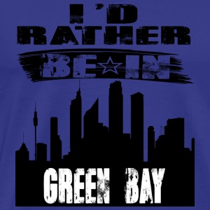 Gift Id rather be in Green Bay - Men's Premium T-Shirt