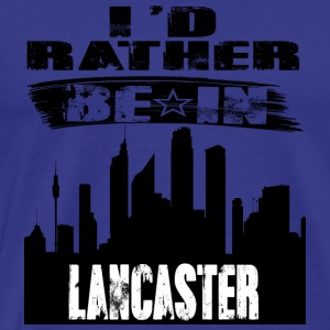 Gift Id rather be in Lancaster - Men's Premium T-Shirt