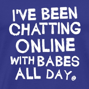 ...Chatting Online With Babes... - Men's Premium T-Shirt