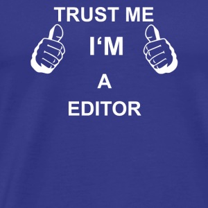 TRUST ME IN THE EDITOR - Men's Premium T-Shirt