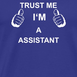TRUST ME IN THE ASSISTANT - Men's Premium T-Shirt