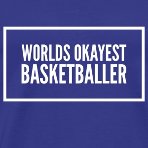 Worlds okayest basketball - Premium T-skjorte for menn