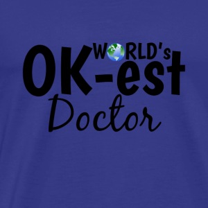 World's OK-est Doctor Dr Doctors Quote - T-shirt Premium Homme