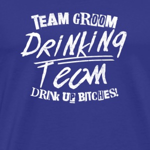 TEAM GROOM DRINKING TEAM DINK UP BITCHES - Männer Premium T-Shirt