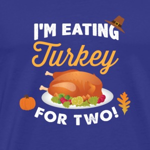 I m Eating Turkey For Two Pregnancy Truthan - Men's Premium T-Shirt