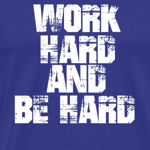 work hard - Männer Premium T-Shirt