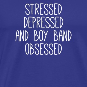 Stressed depressed and boy band obsessed - Men's Premium T-Shirt