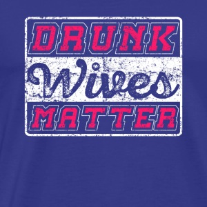 Drunk Wives Matter - Herre premium T-shirt