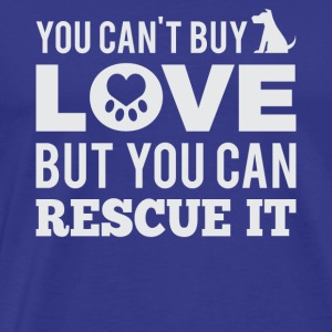 You can´t buy love, but you can rescue it - Männer Premium T-Shirt