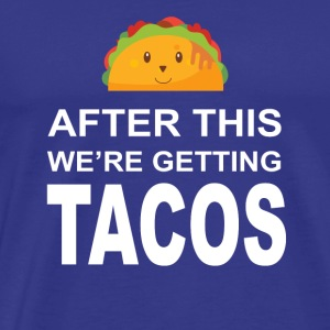 After This We're Getting Tacos T-Shirt