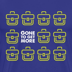 Gone to Get More! - T-shirt Premium Homme