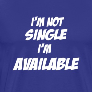 I'm not single, I'm available