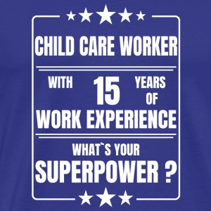 CHILD CARE WORKER 15 YEARS OF WORK EXPERIENCE - Men's Premium T-Shirt