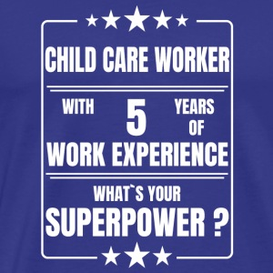 CHILD CARE WORKER 5 YEARS OF WORK EXPERIENCE - Men's Premium T-Shirt