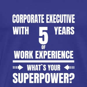 CORPORATE EXECUTIVE 5 YEARS OF WORK EXPERIENCE - Men's Premium T-Shirt