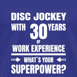 DISC JOCKEY 30 YEARS OF WORK EXPERIENCE - Männer Premium T-Shirt