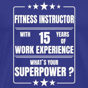 FITNESS INSTRUCTOR 15 YEARS OF WORK EXPERIENCE - Men's Premium T-Shirt