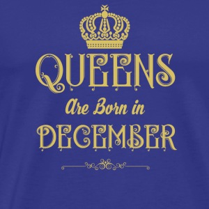 Queens Are Born In DECEMBER - Men's Premium T-Shirt