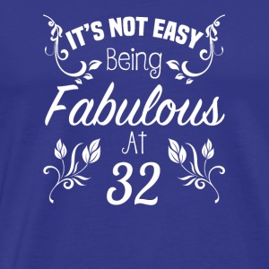 It s Not Easy Being Fabulous At 32 - Men's Premium T-Shirt