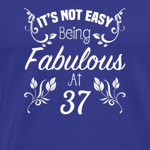 It s Not Easy Being Fabulous At 37 - Men's Premium T-Shirt
