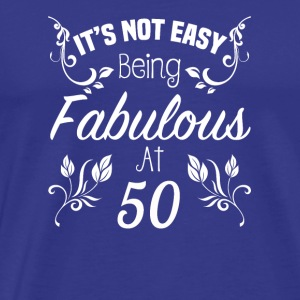 It s Not Easy Being Fabulous At 50 - Men's Premium T-Shirt