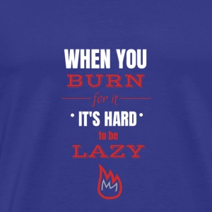 When you burn for it, it's hard to be lazy, weiß - Männer Premium T-Shirt