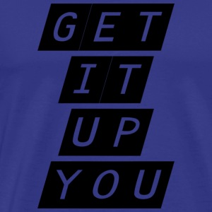 get it up you - Men's Premium T-Shirt