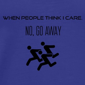 When people think I actually care - Männer Premium T-Shirt