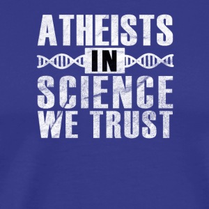 In Science we Trust / ATHEIST - Men's Premium T-Shirt