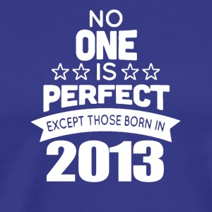 No One Is Perfect Except Those Born In 2013 - Men's Premium T-Shirt