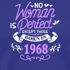 No Woman Is Perfect Except Those Born In 1968 - Men's Premium T-Shirt