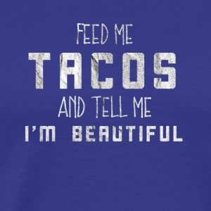 Feed me with tacos & call me Pretty gift! - Men's Premium T-Shirt