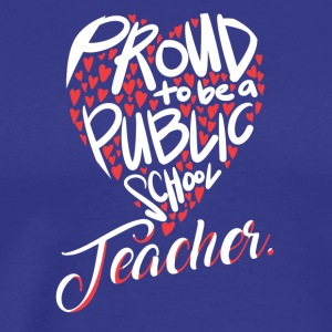 Proud To Be A Public School Teacher - Men's Premium T-Shirt