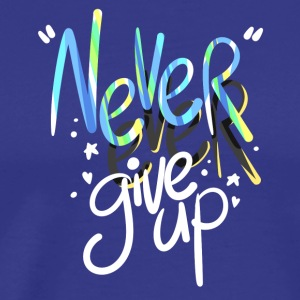 Never Ever Give Up Inspiring and Motivating Quote - Men's Premium T-Shirt