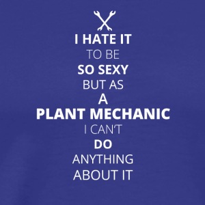 HATE it be sexy can do anything PLANT MECHANIC - Men's Premium T-Shirt