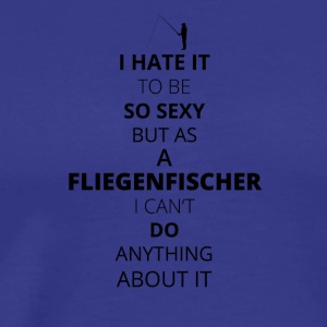 Hate it be sexy cant do anything FLIEGENFISCHER - Männer Premium T-Shirt