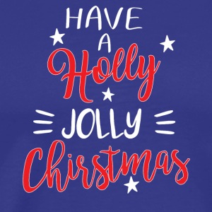 Have A Holly Jolly Christmas - Männer Premium T-Shirt