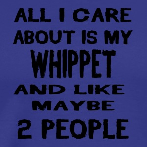 All i care about is my WHIPPET - Men's Premium T-Shirt