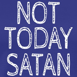 NOT TODAY SATAN - Männer Premium T-Shirt