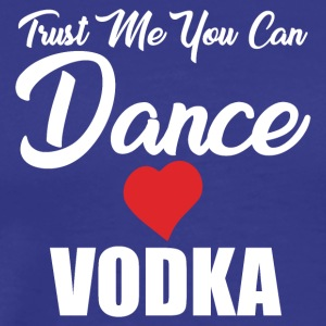 Trust me you can dance - Vodka - Männer Premium T-Shirt