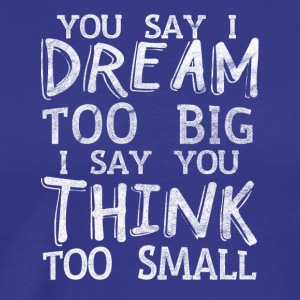 DREAM BIG - Premium-T-shirt herr