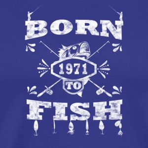 BORN TO angle FISH pêche 1971 - T-shirt Premium Homme