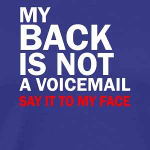 My back is not a voicemail trust me you - Men's Premium T-Shirt