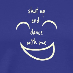 SHUT UP AND DANCE WITH ME Lyrics Shirt - Männer Premium T-Shirt