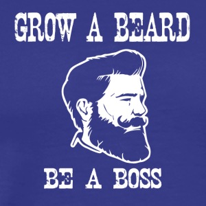 grow a beard be a boss - Men's Premium T-Shirt