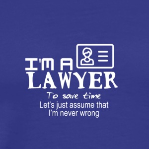 I'm an attorney to save time I'm never - Men's Premium T-Shirt