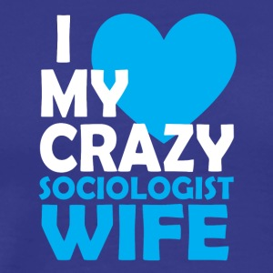 I love my crazy sociologist wife - Männer Premium T-Shirt